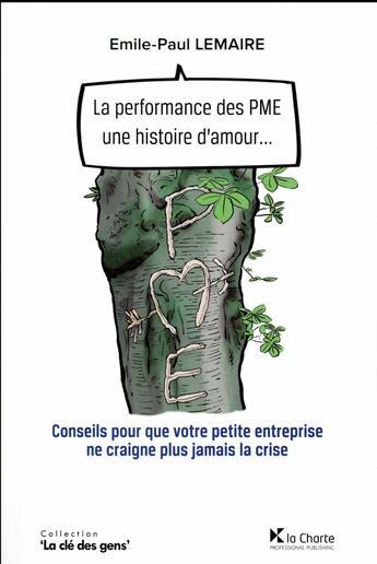 Couverture du livre « La performance des PME, une histoire d'amour... conseils pour que votre petite entreprise ne craigne plus jamais la crise » de Emile Lemaire aux éditions Charte
