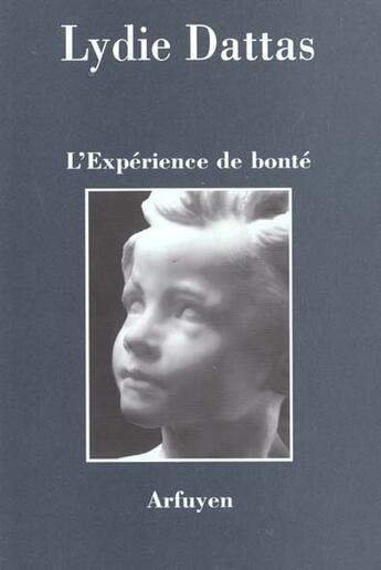 Couverture du livre « Cahiers D'Arfuyen T.121 L'Experience De Bonte » de Lydie Dattas aux éditions Arfuyen