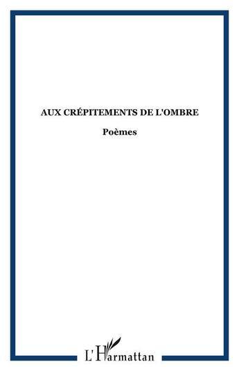 Couverture du livre « Aux crépitements de l'ombre » de Patrick Nogier aux éditions L'harmattan