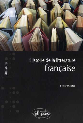 Couverture du livre « Histoire de la littérature française » de Valette aux éditions Ellipses Marketing