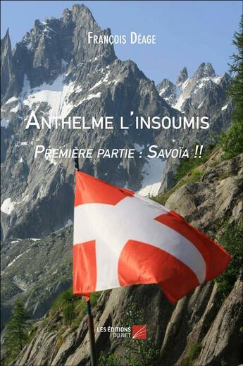 Couverture du livre « Anthelme l'insoumis ; premiere partie : Savoia !! » de Francois Deage aux éditions Editions Du Net