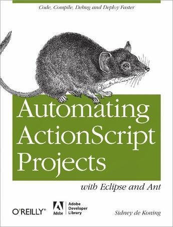 Couverture du livre « Automating ActionScript Projects with Eclipse and Ant » de Sidney De Koning aux éditions O Reilly