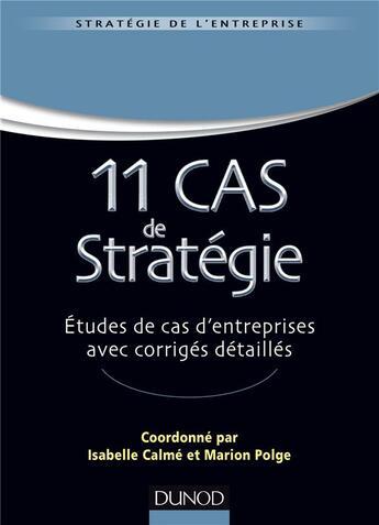 Couverture du livre « 11 cas de stratégie ; études de cas d'entreprises avec corrigés détaillés » de Isabelle Calme et Marion Polge aux éditions Dunod