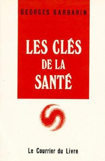 Couverture du livre « Cles De La Sante (Les) » de Georges Barbarin aux éditions Courrier Du Livre
