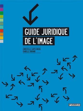 Couverture du livre « Guide juridique de l'image » de Isabelle Durand et Christelle Capo-Chi aux éditions Pyramyd