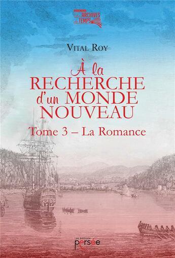 Couverture du livre « À la recherche d'un monde nouveau t.3 ; la romance » de Vital Roy aux éditions Persee