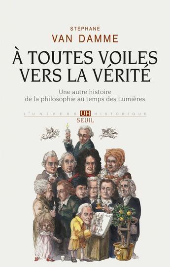 Couverture du livre « à toutes voiles vers la vérité ; une autre histoire de la philosophie au temps des lumières » de Stephane Van Damme aux éditions Seuil