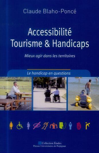 Couverture du livre « Accessibilite Tourisme Et Handicaps Comprendre Pour Mieux Agir » de Blaho Ponce C aux éditions Pu De Perpignan