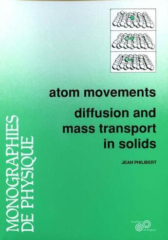Couverture du livre « Atom movements ; diffusion and mass transport in solids » de Jean-Marc Philibert aux éditions Edp Sciences