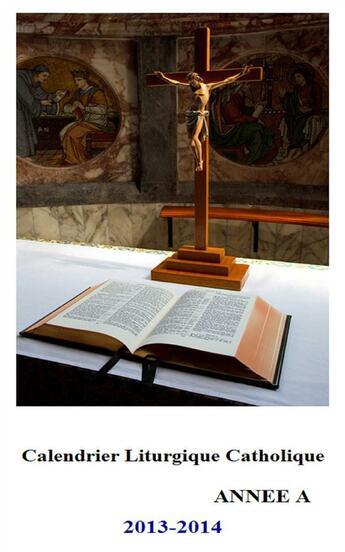 Couverture du livre « Calendrier Liturgique Catholique 2013-2014 (Année A) » de  aux éditions Editions Ctad