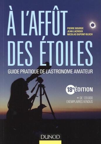 Couverture du livre « à l'affût des étoiles ; guide pratique de l'astronome amateur » de Pierre Bourge et Jean Lacroux et Nicolas Dupont-Bloch aux éditions Dunod