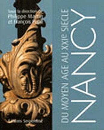 Couverture du livre « Nancy du moyen âge au XXIe siècle » de Philippe Martin aux éditions Serpenoise