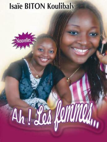 Couverture du livre « Ah ! les femmes... » de Isaie Biton Koulibaly aux éditions Nouvelles Editions Numeriques Africaines