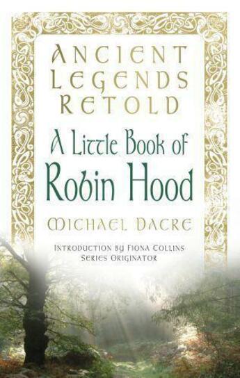 Couverture du livre « Ancient Legends Retold: Tales of Robin Hood, The Five Early Ballads » de Dacre Michael aux éditions History Press Digital