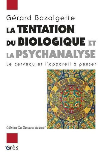 Couverture du livre « La tentation du biologique et la psychanalyse ; le cerveau et l'appareil à penser » de Gerard Bazalgette aux éditions Eres