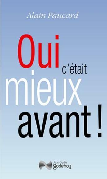 Couverture du livre « Oui, c'était mieux avant ! » de Alain Paucard aux éditions Jean-cyrille Godefroy