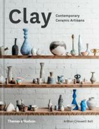 Couverture du livre « Clay contemporary ceramic artisans » de Creswell Bell Amber aux éditions Thames & Hudson