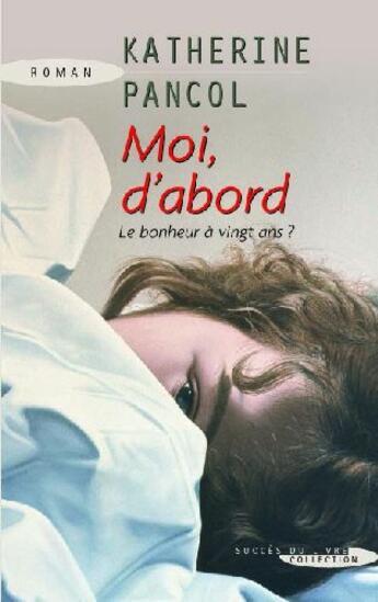Couverture du livre « Moi, d'abord ; le bonheur à vingt ans ? » de Katherine Pancol aux éditions Succes Du Livre