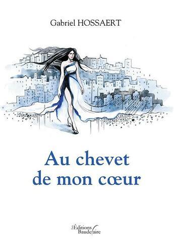 Couverture du livre « Au chevet de mon coeur » de Gabriel Hossaert aux éditions Baudelaire