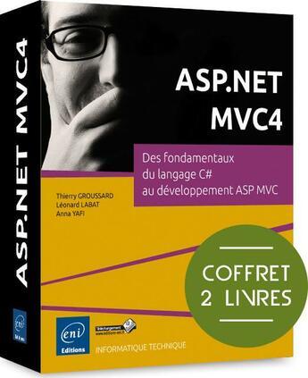 Couverture du livre « ASP.NET MVC4 ; des fondamentaux du langage C# au développement asp mvc ; coffret » de Thierry Groussard et Leonard Labat et Anna Yafi aux éditions Eni