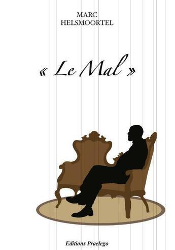 Couverture du livre « « le mal » » de Marc Helsmoortel aux éditions Praelego
