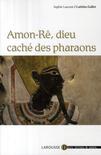 Couverture du livre « Amon-Re, Dieu caché des pharaons » de Gallet-L+Laurent-Sch aux éditions Larousse