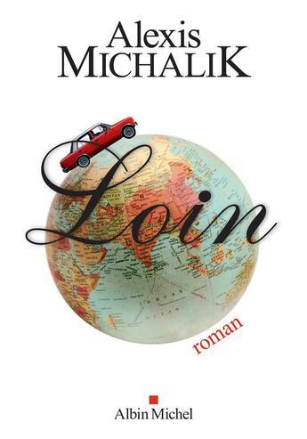Couverture du livre « Loin » de Alexis Michalik aux éditions Albin Michel