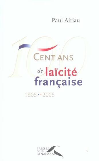 Couverture du livre « 100 Ans De Laicite Francaise - 1905-2005 » de Paul Airiau aux éditions Presses De La Renaissance