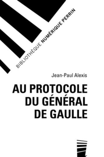 Couverture du livre « Au protocole du général De Gaulle » de Jean-Paul Alexis aux éditions Perrin