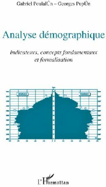 Couverture du livre « Analyse démographique ; indicateurs, concepts fondamentaux et formalisation » de Gabriel Poulalun et Georges Popun aux éditions L'harmattan
