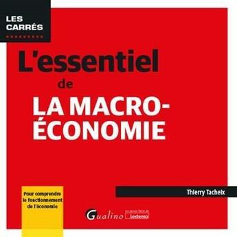 Couverture du livre « L'essentiel de la macro-économie (11e édition) » de Thierry Tacheix aux éditions Gualino