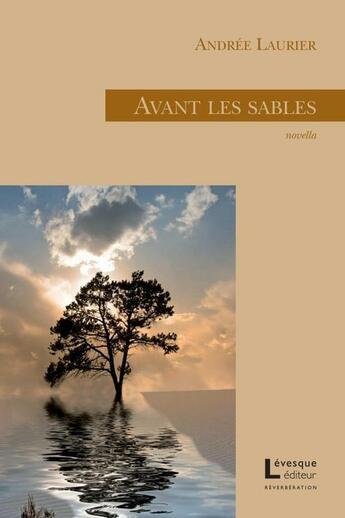 Couverture du livre « Avant les sables » de Laurier Andree aux éditions Levesque