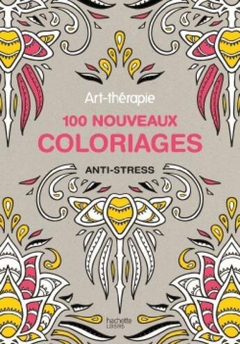 Couverture du livre « Art-Therapie ; 100 Nouveaux Coloriages Anti-Stress » de Collectif aux éditions Hachette Pratique