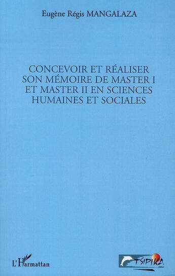 Couverture du livre « Concevoir et réaliser son mémoire de Master I et Master II en sciences humaines et sociales » de Eugene Regis Mangalaza aux éditions L'harmattan