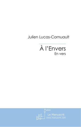 Couverture du livre « à l'envers, en vers » de Julien Lucas-Cornuault aux éditions Le Manuscrit