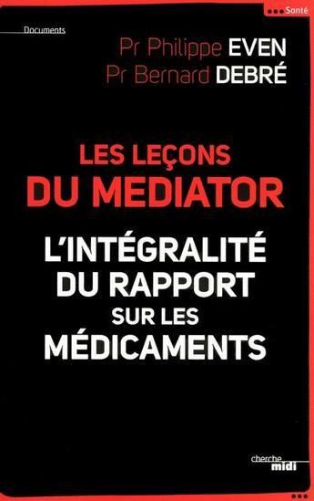 Couverture du livre « Les leçons du mediator ; l'intégralité du rapport sur les médicaments » de Philippe Even aux éditions Cherche Midi