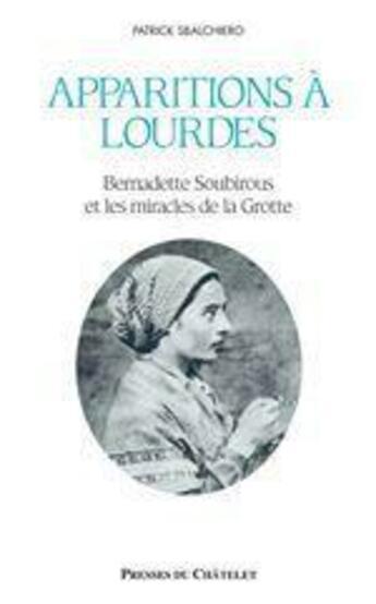 Couverture du livre « Apparitions à Lourdes ; Bernadette Soubirous et les miracles de la Grotte » de Patrick Sbalchiero aux éditions Archipel