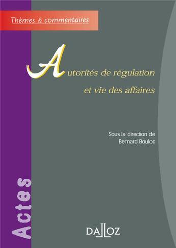 Couverture du livre « Autorites de regulation et vie des affaires - 1ere edition » de Bernard Bouloc aux éditions Dalloz