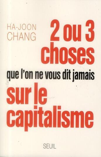 Couverture du livre « 2 ou 3 choses que l'on ne vous dit jamais sur le capitalisme » de Ha-Joon Chang aux éditions Seuil