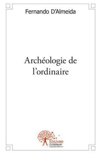Couverture du livre « Archeologie De L'Ordinaire » de Fernando D' Almeida aux éditions Edilivre-aparis