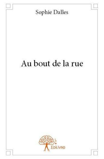 Couverture du livre « Au bout de la rue » de Sophie Dalles aux éditions Edilivre-aparis