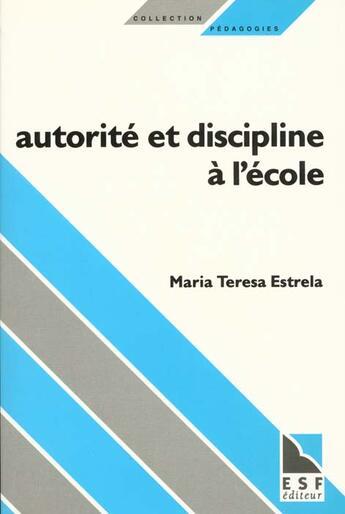 Couverture du livre « Autorite Et Discipline A L'Ecole » de Maria Teresa Estrela aux éditions Esf Editeur