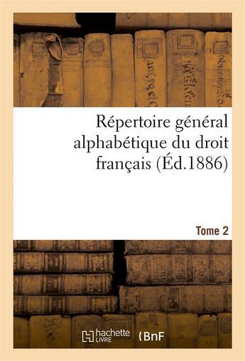 Couverture du livre « Repertoire general alphabetique du droit francais tome 2 » de 0 aux éditions Hachette Bnf