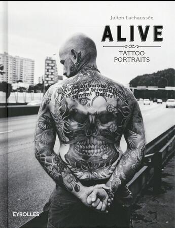 Couverture du livre « Alive ; tattoo portraits (2e édition) » de Julien Lachaussee aux éditions Eyrolles