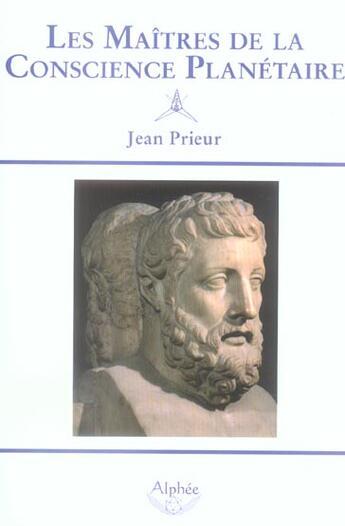 Couverture du livre « Les Maitres De La Conscience Planetaire » de Jean Prieur aux éditions Alphee.jean-paul Bertrand