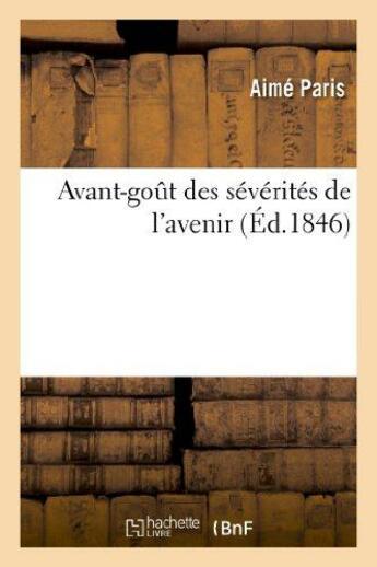 Couverture du livre « Avant-Gout Des Severites De L'Avenir, Ou 16 Ans D'Une Lutte Qui N'Est Pas Terminee » de Paris-A aux éditions Hachette Bnf