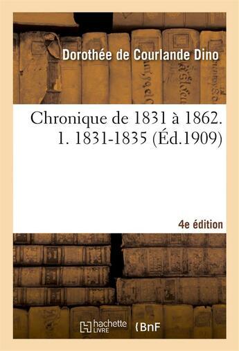 Couverture du livre « Chronique de 1831 a 1862. 1. 1831-1835, 4e edition » de Dino D D C. aux éditions Hachette Bnf