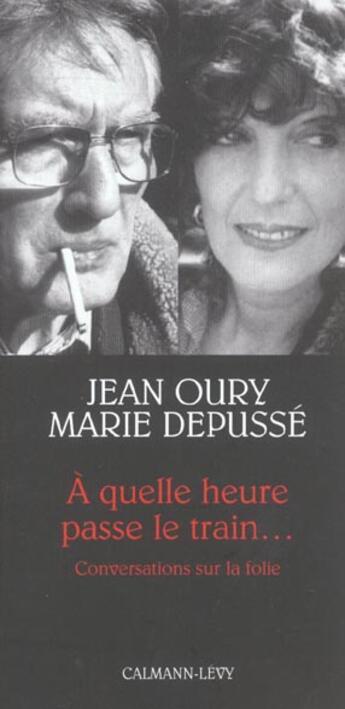 Couverture du livre « À quelle heure passe le train... conversations sur la folie » de Jean Oury et Marie Depusse aux éditions Calmann-levy