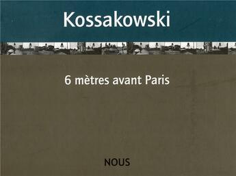 Couverture du livre « 6 Metres Avant Paris » de Kossakowski Eustachy aux éditions Nous