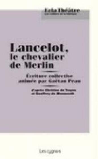 Couverture du livre « Lancelot, le chevalier de Merlin » de Gaetan Peau aux éditions Les Cygnes